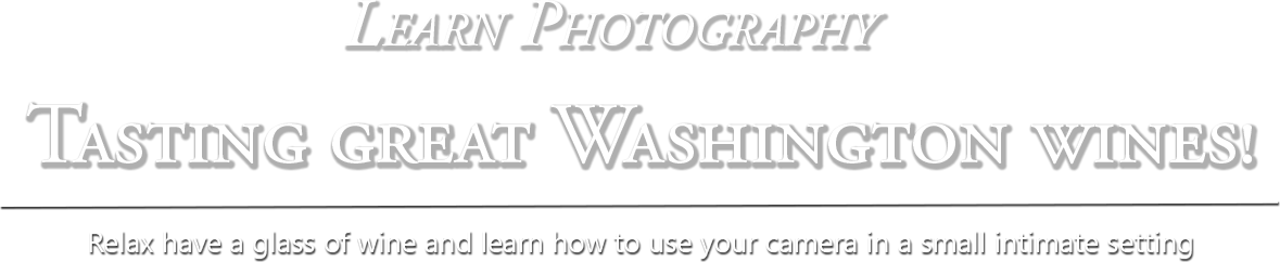 Seattle's Best Photography Classes - Learn Photography Tasking Great Washington Wines!